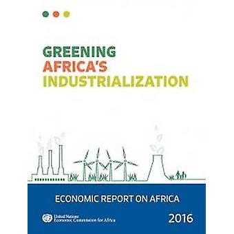 Economic report on Africa 2016 - greening Africa's industrialization b