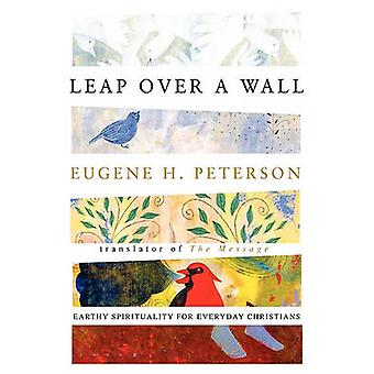 Leap over a Wall - Earthy Spirituality for Everyday Christians by Euge