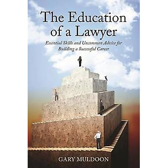 Education of a Lawyer - Essential Skills and Uncommon Advice for Build
