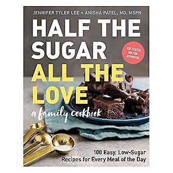 De helft van de suiker - All the Love - 100 heerlijke recepten om suiker te snijden en