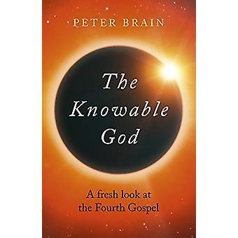 Knowable God - The - En frisk titt på det fjerde evangeliet av Peter Brain
