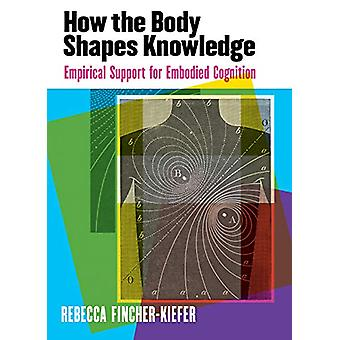How the Body Shapes Knowledge - Empirical Support for Embodied Cogniti