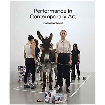 Performance in Contemporary Art by Catherine Wood - 9781849763110 Book