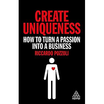 Create Uniqueness - How to Turn a Passion Into a Business by Riccardo