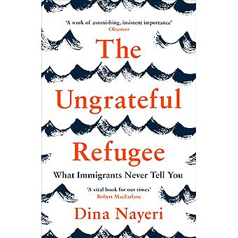 Ungrateful Refugee by Dina Nayeri