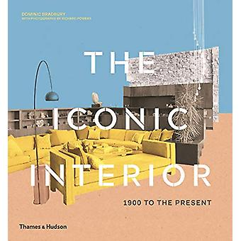 The Iconic Interior - 1900 to the Present by Dominic Bradbury - 978050