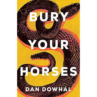 Bury Your Horses by Dan Dowhal - 9781459745391 Book