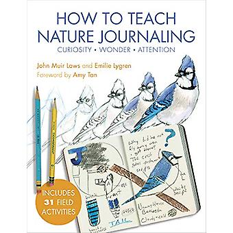 How to Teach Nature Journaling - Curiosity - Wonder - Attention by Joh