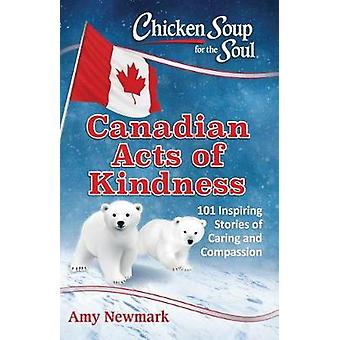 Chicken Soup for the Soul - Canadian Acts of Kindness - 101 Stories of