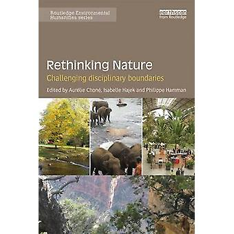 Rethinking Nature - Challenging Disciplinary Boundaries by Aurelie Cho