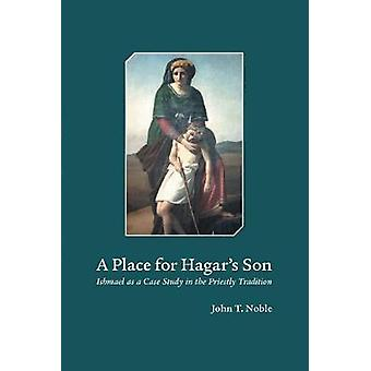 A Place for Hagars Son: Ishmael as a Case Study in the Priestly Tradition