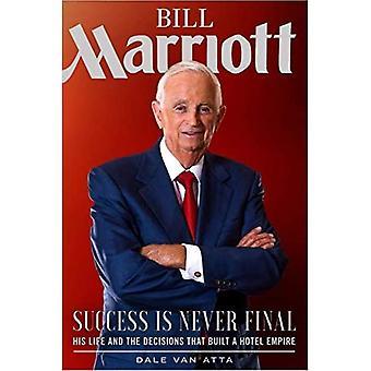 Bill Marriott: Menestys ei ole koskaan lopullista - hänen elämänsä ja päätökset, jotka rakensivat aa Hotel Empiren