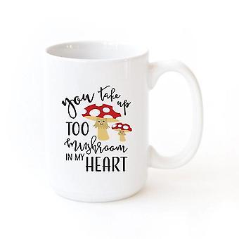 You Take Up Too Mushroom In My Heart-mug