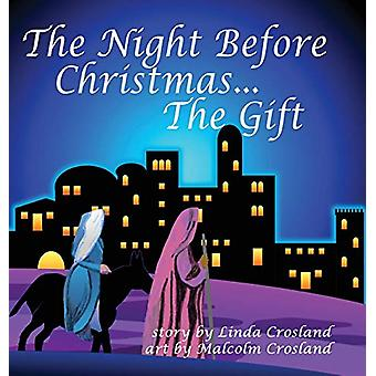 The Night Before Christmas... The Gift by Linda Crosland - 9780989724