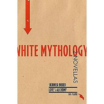 White Mythology by W D Clarke - 9780991710034 Book