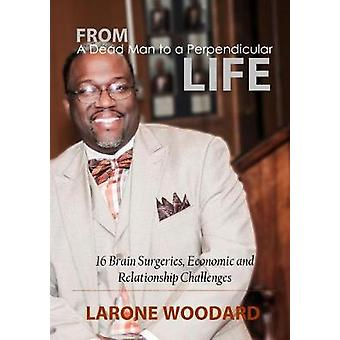 From A Dead Man to a Perpendicular Life by Larone Woodard - 978130474