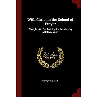 With Christ in the School of Prayer - Thoughts on Our Training for the