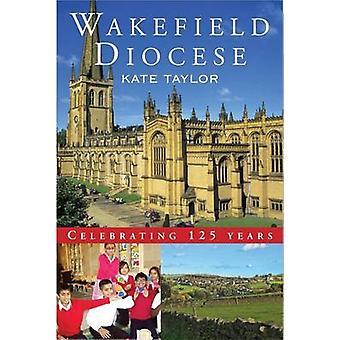 Wakefield Stift - Firar 125 år av Kate Taylor - 97818482525
