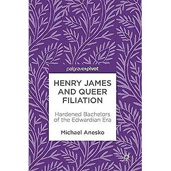 Henry James and Queer Filiation - Hardened Bachelors of the Edwardian