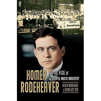 Homer Rodeheaver and the Rise of the Gospel Music Industry by Kevin MungonsDouglas Yeo