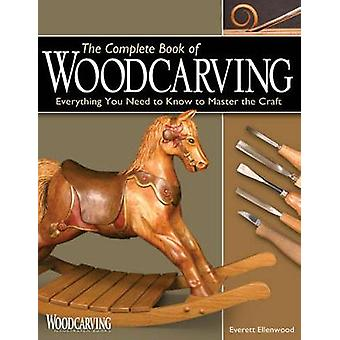 The Complete Book of Woodcarving Everything You Need to Know to Master the Craft Fox Chapel Publishing Comprehensive Guide with Expert Instruction 8 BeginnerFriendly Projects and Over 350 Photos