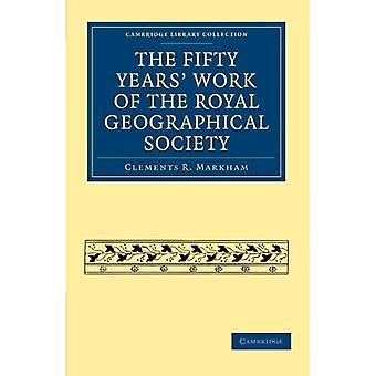 The Fifty Years' Work of the Royal Geographical Society (Cambridge Library Collection - Hist...