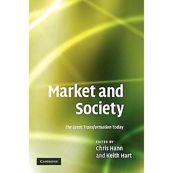 Market and Society  The Great Transformation Today by Edited by Chris Hann & Edited by Keith Hart