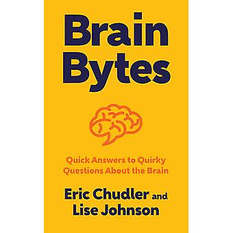 Brain Bytes - Quick Answers to Quirky Questions About the Brain by Eri