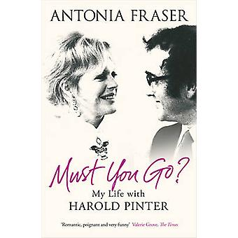 Must You Go? - My Life with Harold Pinter by Antonia Fraser - 97807538