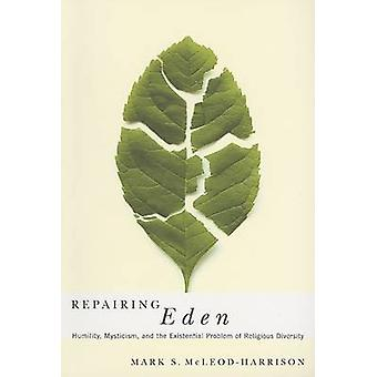 Repairing Eden - Humility - Mysticism - and the Existential Problem of