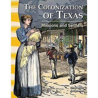 Koloniseringen av Texas - uppdrag och nybyggare av Stephanie Kuligow