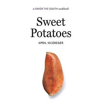 Sweet Potatoes - a Savor the South Cookbook by April McGreger - 978146