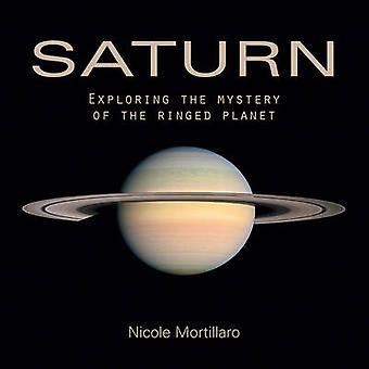 Saturne - explorer le mystère de la planète aux anneaux par Nicole Mortilla