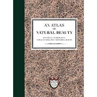 Ein Atlas der Natural Beauty - botanischen Zutaten für die Beibehaltung und e
