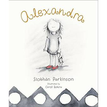 Alexandra by Siobhan Parkinson - Carol Betera - 9781908195876 Book