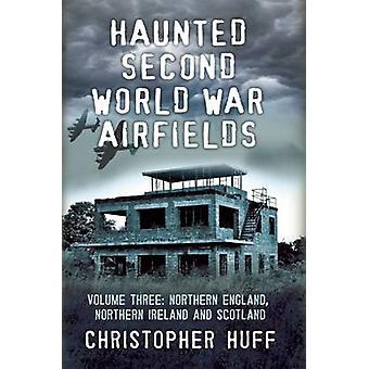Haunted zweiten Weltkrieg Flugplätze - Nordengland und nördlichen Ire