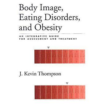 Body Image - Eating Disorders - and Obesity - An Integrative Guide for
