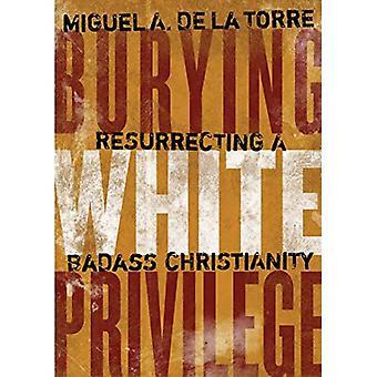 Burying White Privilege: Resurrecting a Badass Christianity