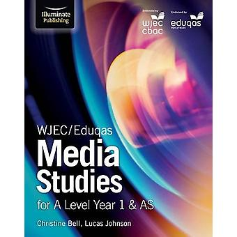 WJEC/Eduqas Media Studies for A Level Year 1 & AS by Christine Bell -