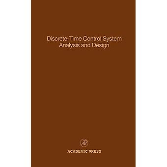 DiscreteTime Control System Analysis and Design Advances in Theory and Applications by Leondes & Cornelius T.
