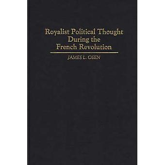 Royalist Political Thought During the French Revolution by Osen & James L.