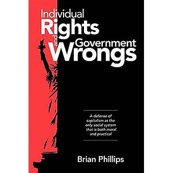 Individual Rights and Government Wrongs by Phillips & Brian