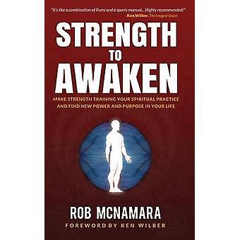 Force d'éveiller la musculation font votre pratique spirituelle et trouver de nouveau pouvoir et le but dans votre vie par McNamara & Robert Lundin