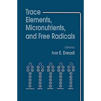 Trace Elements Micronutrients and Free Radicals by Dreosti & Ivor E.