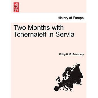 Two Months with Tchernaieff in Servia by Salusbury & Philip H. B.