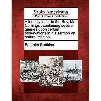 Ystävällinen kirje Rev. Mr. Cumings joka sisältää useita kyselyitä siitä joitakin huomioita luonnonuskonto saarnassaan. mennessä Robbins & Efraim