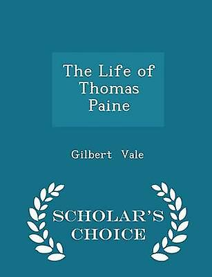 The Life of Thomas Paine  Scholars Choice Edition by Vale & Gilbert