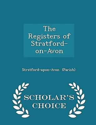 The Registers of StratfordonAvon  Scholars Choice Edition by Parish & StratforduponAvon