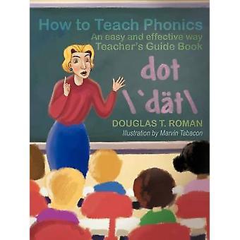 Hvordan å lære Phonics en enkel og effektiv måte lærere guidebok av romerske & Douglas T.