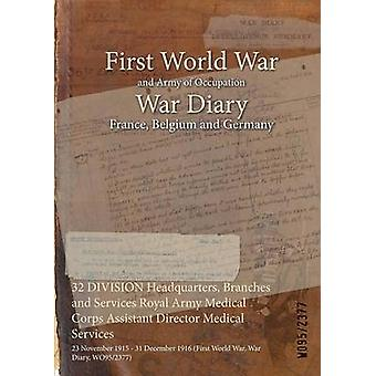 32 DIVISION Headquarters Branches and Services Royal Army Medical Corps Assistant Director Medical Services  23 November 1915  31 December 1916 First World War War Diary WO952377 by WO952377
